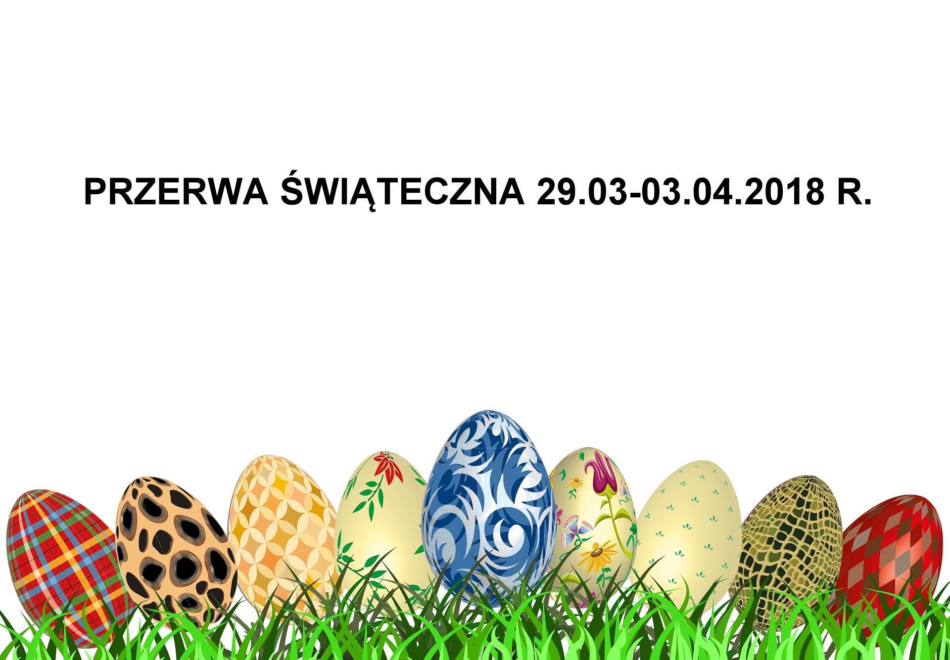 PRZERWA ŚWIĄTECZNA - 29.03-03.04.2018 r.